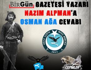 Birgün Gazetesi Yazarı Nazım ALPMAN'a Osman Ağa Cevabı